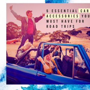 5 essential car accessories
